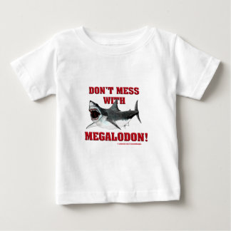 Don't Mess WIth Megalodon! Baby T-Shirt