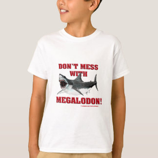 Don't Mess WIth Megalodon! Shirts
