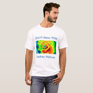 Don't Mess With Mother Nature T-Shirt