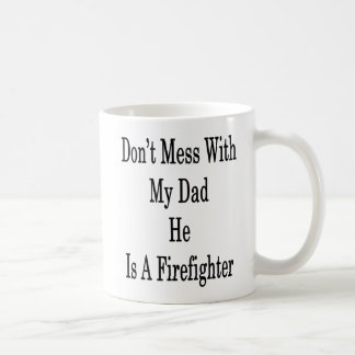 Don't Mess With My Dad He Is A Firefighter Coffee Mug