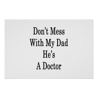 Don't Mess With My Dad He's A Doctor Poster