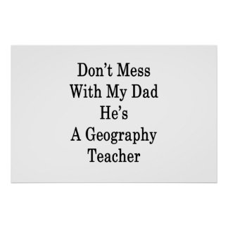 Don't Mess With My Dad He's A Geography Teacher Poster