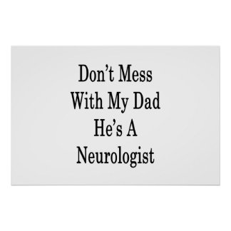 Don't Mess With My Dad He's A Neurologist Poster