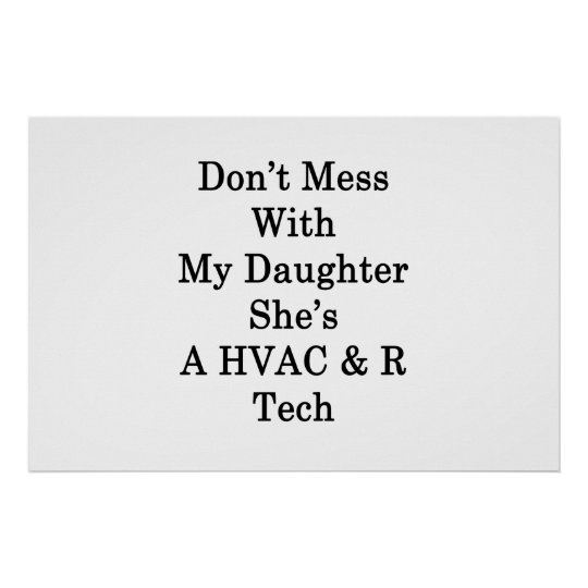 Don't Mess With My Daughter She's A HVAC R Tech Poster