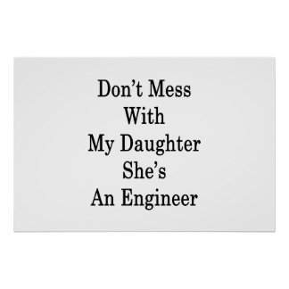 Don't Mess With My Daughter She's An Engineer Poster