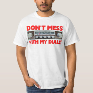 Don't Mess With My Dials! T-shirts
