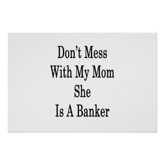 Don't Mess With My Mom She Is A Banker Poster