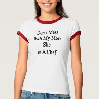 Don't Mess With My Mom She Is A Chef T-Shirt