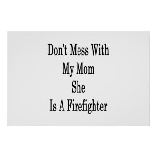 Don't Mess With My Mom She Is A Firefighter Poster