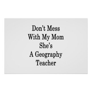 Don't Mess With My Mom She's A Geography Teacher . Poster