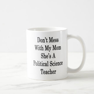 Don't Mess With My Mom She's A Political Science T Coffee Mug