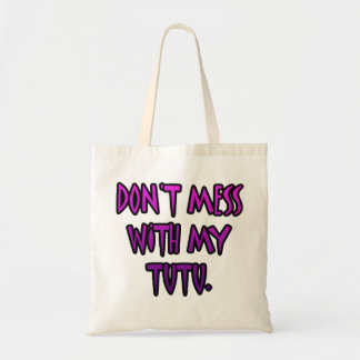 Don't mess with my tutu tote bag