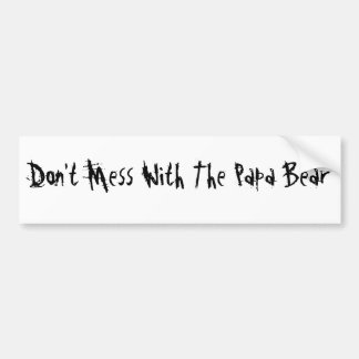 Don't Mess With Papa Bear Bumper Sticker