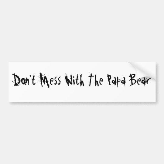 Don't Mess With Papa Bear Bumper Sticker