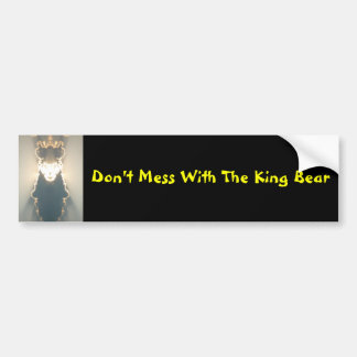 Don't Mess With The King Bear Bumper Sticker
