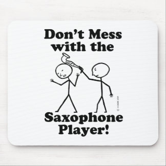 Don't Mess With The Saxophone Player Mouse Pad
