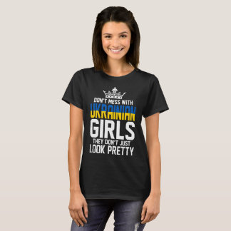 Dont Mess With Ukrainian Girls They Dont Just Look T-Shirt