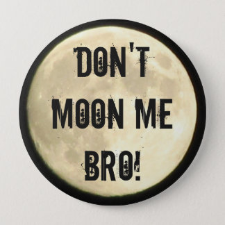 Don't Moon Me Bro! Flair 4 Inch Round Button