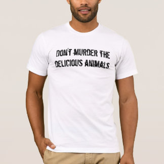 Don't murder the delicious animals T-Shirt