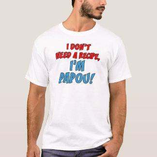 Don't Need A Recipe Papou T-Shirt