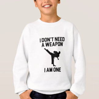 Don't Need a Weapon Sweatshirt