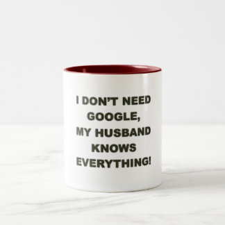 Don't need google my husband knows everything -Mug Two-Tone Coffee Mug