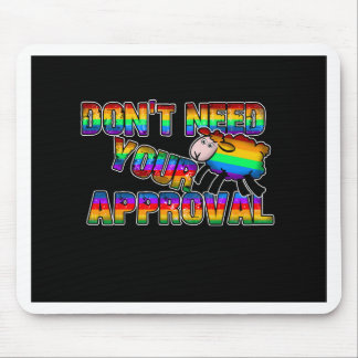 Dont need your approval mouse pad