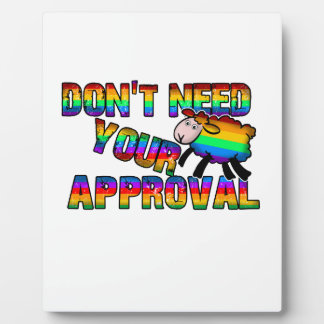 Dont need your approval plaque