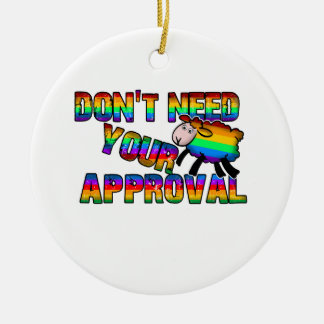Dont need your approval round ceramic ornament