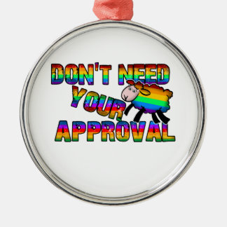 Dont need your approval Silver-Colored round ornament