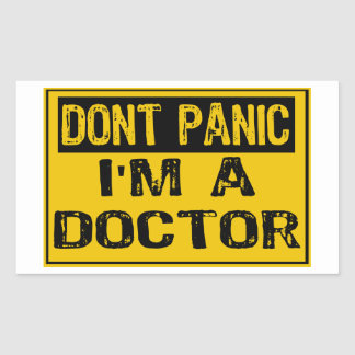 Don't Panic Sign- I'm A Doctor Sticker