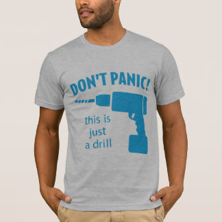 Don't Panic! This is just a drill T-Shirt