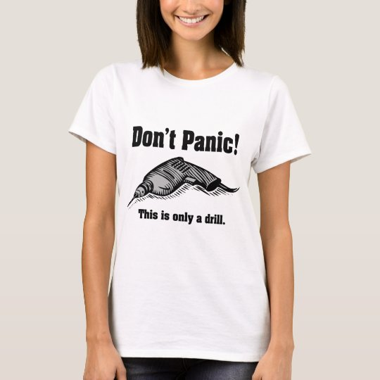 Don't Panic! This Is Only A Drill - Funny Handyman T-Shirt