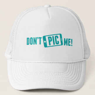 Don't Pic Me! Trucker Hat
