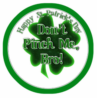 Don't Pinch Me, Bro, It's St Patrick's Day! Photo Sculptures