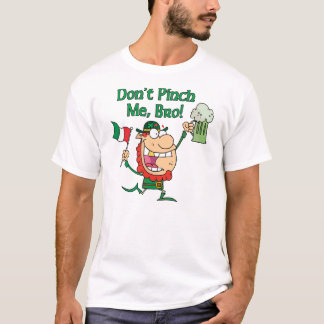 Don't Pinch Me, Bro! St. Patrick's Day T Shirt