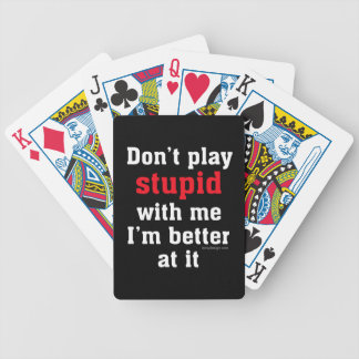 Don't play stupid with me, I'm better at it Bicycle Playing Cards