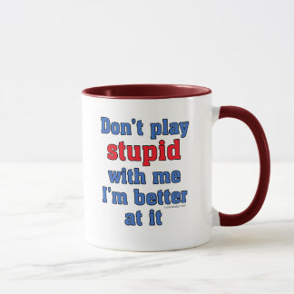 Don't Play Stupid With Me Mug