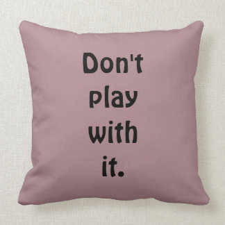 Don't play with it Quote Throw Pillow