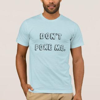 Don't poke me. T-Shirt