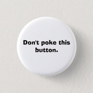 Don't poke this button. 1 inch round button