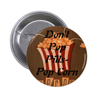 Don't Pop Pills- Pop Corn 2 Inch Round Button