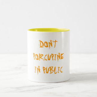DON'T PORCUPINE IN PUBLIC Two-Tone COFFEE MUG