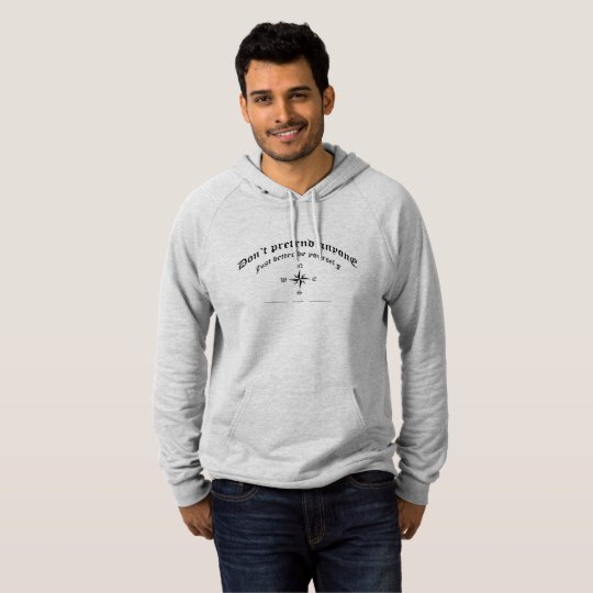 Don't pretend anyone just better be yourself hoodie