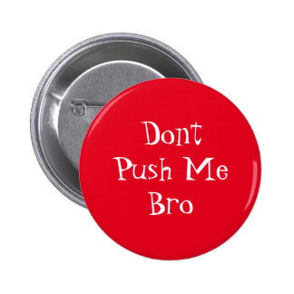 Dont Push Me Bro 2 Inch Round Button