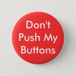 Don't Push My Buttons Button