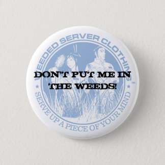DON'T PUT ME IN THE WEEDS! 2 INCH ROUND BUTTON