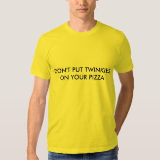 Don't Put Twinkies On Your Pizza - Heavyweights T-shirts