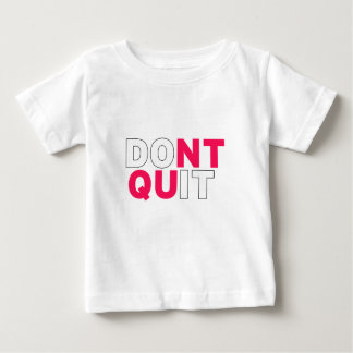 Dont Quit Do It Fitness Gym Gift Baby T-Shirt