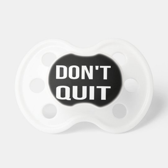 DON'T QUIT - DO IT Motivational Quotation Quote Pacifier